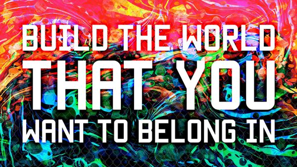 Build The World That You Want To Belong In by Mark Titchner, Eirik Stensrud